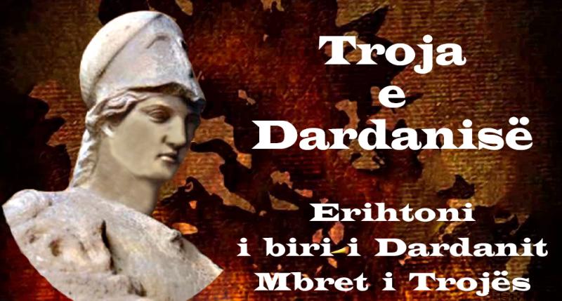 Dardanët themeluesit e Trojës njërit prej qytetërimeve më të vjetra të botës.